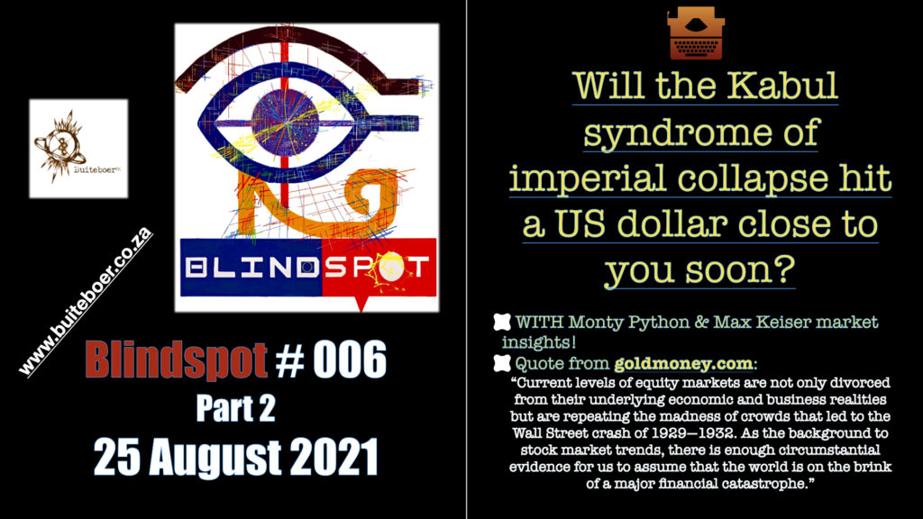 Blindspot #006 Part 2 – Will the Kabul syndrome hit a US dollar close to you soon?